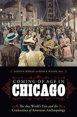Coming of Age in Chicago: The 1893 World's Fair and the Coalescence of American Anthropology (Hardback)