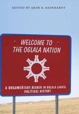 Welcome to the Oglala Nation: A Documentary Reader in Oglala Lakota Political History (Hardback)