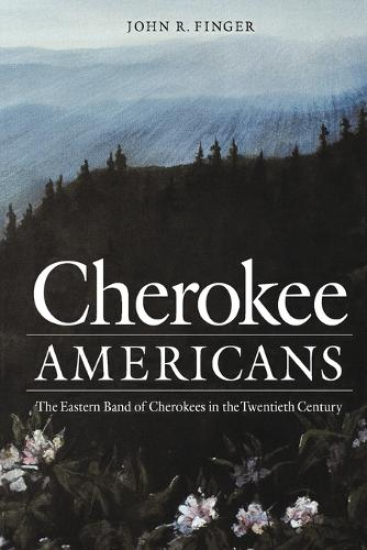 Cherokee Americans: The Eastern Band of Cherokees in the Twentieth Century (Paperback)