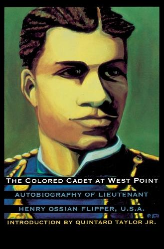 The Colored Cadet at West Point: Autobiography of Lieutenant Henry Ossian Flipper, U. S. A., First Graduate of Color from the U. S. Military Academy (Paperback)