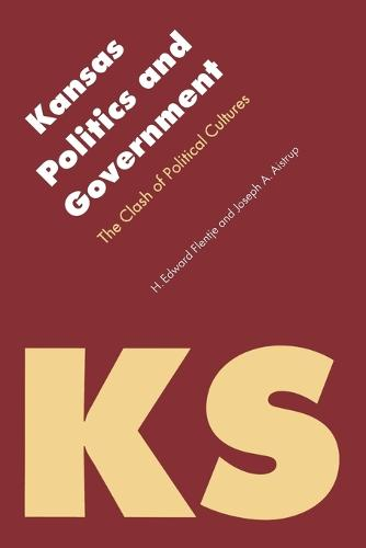 Kansas Politics and Government: The Clash of Political Cultures - Politics and Governments of the American States (Paperback)