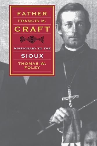 Father Francis M. Craft, Missionary to the Sioux (Paperback)