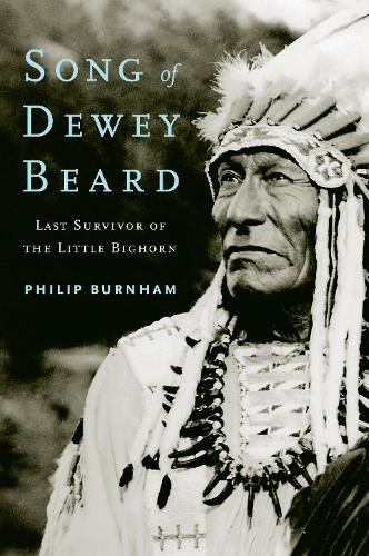 Song of Dewey Beard: Last Survivor of the Little Bighorn (Hardback)