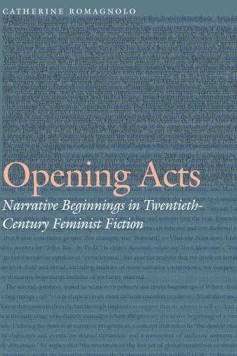Opening Acts: Narrative Beginnings in Twentieth-Century Feminist Fiction - Frontiers of Narrative (Hardback)