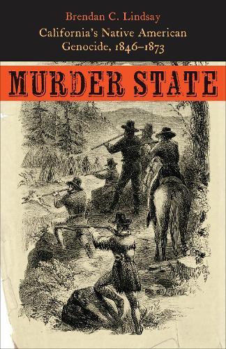 Murder State: California's Native American Genocide, 1846-1873 (Paperback)