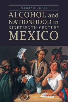 Alcohol and Nationhood in Nineteenth-Century Mexico - The Mexican Experience (Hardback)