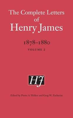 The Complete Letters of Henry James, 1878-1880: Volume 2 - The Complete Letters of Henry James (Hardback)