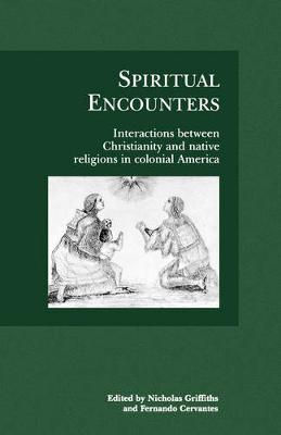 Spiritual Encounters: Interactions between Christianity and Native Religions in Colonial America (Paperback)