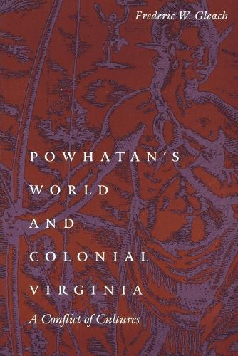 Powhatan's World and Colonial Virginia: A Conflict of Cultures - Studies in the Anthropology of North American Indians (Paperback)