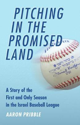 Pitching in the Promised Land: A Story of the First and Only Season in the Israel Baseball League (Paperback)