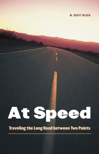 At Speed: Traveling the Long Road between Two Points (Paperback)