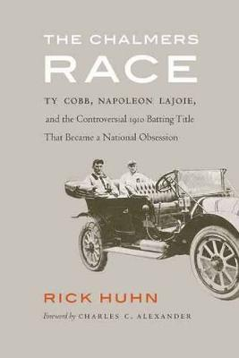 The Chalmers Race: Ty Cobb, Napoleon Lajoie, and the Controversial 1910 Batting Title That Became a National Obsession (Hardback)