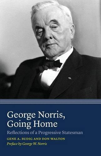 George Norris, Going Home: Reflections of a Progressive Statesman (Paperback)