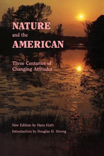 Nature and the American: Three Centuries of Changing Attitudes (Second Edition) (Paperback)