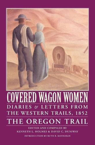 Covered Wagon Women, Volume 5: Diaries and Letters from the Western Trails, 1852: The Oregon Trail (Paperback)