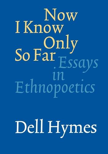 Now I Know Only So Far: Essays in Ethnopoetics (Paperback)