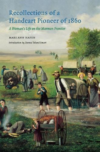 Recollections of a Handcart Pioneer of 1860: A Woman's Life on the Mormon Frontier (Paperback)
