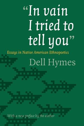 """""""In vain I tried to tell you"""": Essays in Native American Ethnopoetics (Paperback)"""