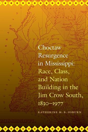Choctaw Resurgence in Mississippi: Race, Class, and Nation Building in the Jim Crow South, 1830-1977 - Indians of the Southeast (Paperback)