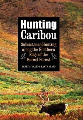 Hunting Caribou: Subsistence Hunting along the Northern Edge of the Boreal Forest (Hardback)