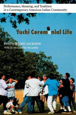 Yuchi Ceremonial Life: Performance, Meaning, and Tradition in a Contemporary American Indian Community - Studies in the Anthropology of North American Indians (Paperback)