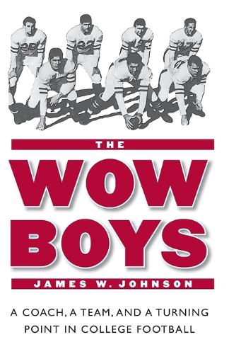 The Wow Boys: A Coach, a Team, and a Turning Point in College Football (Paperback)
