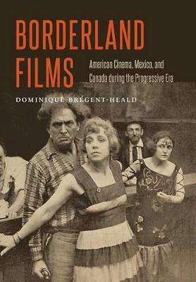 Borderland Films: American Cinema, Mexico, and Canada during the Progressive Era (Hardback)