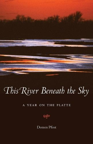 This River Beneath the Sky: A Year on the Platte (Paperback)