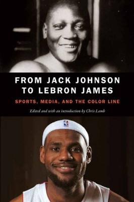 From Jack Johnson to LeBron James: Sports, Media, and the Color Line (Paperback)