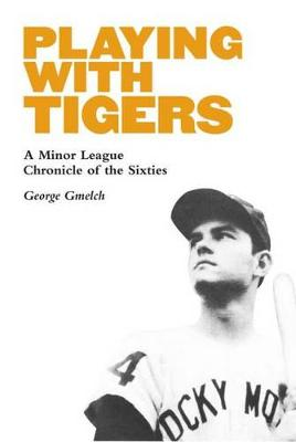 Playing with Tigers: A Minor League Chronicle of the Sixties (Hardback)