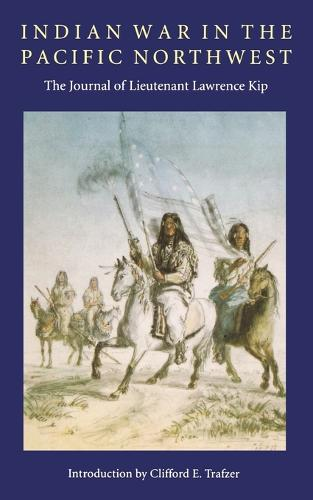 Indian War in the Pacific Northwest: The Journal of Lieutenant Lawrence Kip (Paperback)