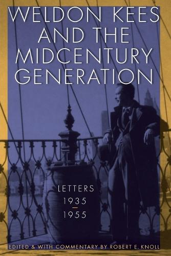 Weldon Kees and the Midcentury Generation: Letters, 1935-1955 (Paperback)
