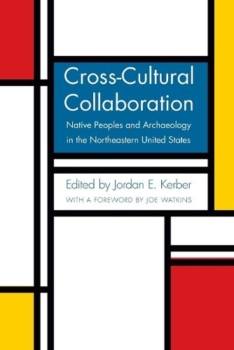 Cross-Cultural Collaboration: Native Peoples and Archaeology in the Northeastern United States (Paperback)