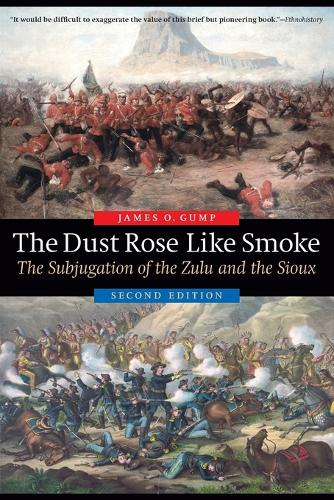 The Dust Rose Like Smoke: The Subjugation of the Zulu and the Sioux, Second Edition (Paperback)