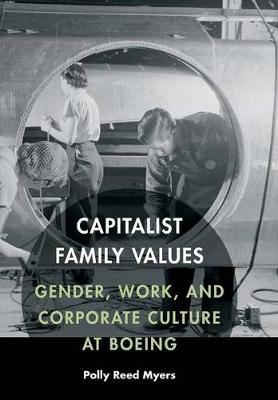 Capitalist Family Values: Gender, Work, and Corporate Culture at Boeing (Hardback)