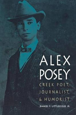 Alex Posey: Creek Poet, Journalist, and Humorist - American Indian Lives (Paperback)