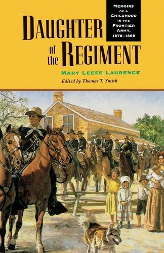 Daughter of the Regiment: Memoirs of a Childhood in the Frontier Army, 1878-1898 (Paperback)