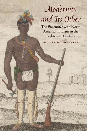 Modernity and Its Other: The Encounter with North American Indians in the Eighteenth Century (Paperback)