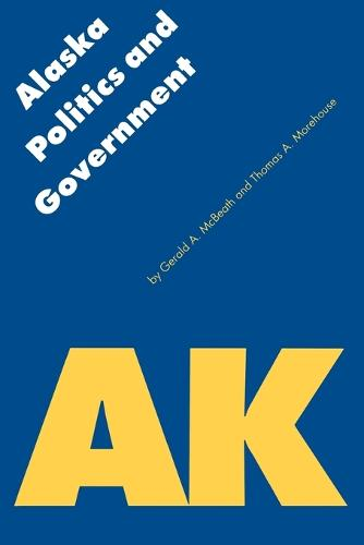 Alaska Politics and Government - Politics and Governments of the American States (Paperback)