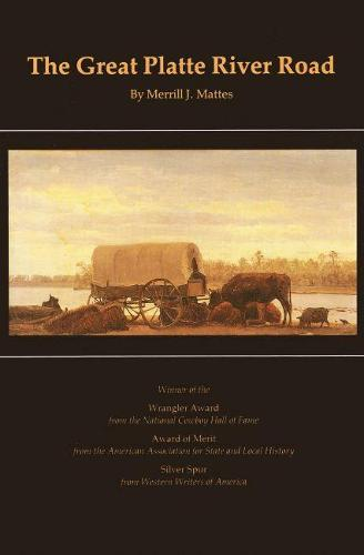 The Great Platte River Road: The Covered Wagon Mainline via Fort Kearny to Fort Laramie (Paperback)