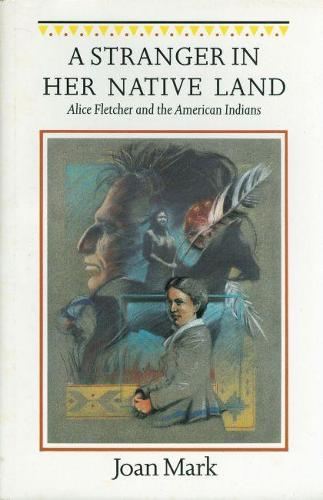 A Stranger in Her Native Land: Alice Fletcher and the American Indians - Women in the West (Paperback)