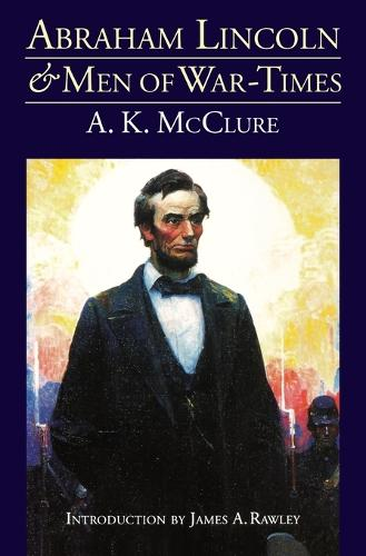 Abraham Lincoln and Men of War-Times: Some Personal Recollections of War and Politics during the Lincoln Administration (Fourth Edition) (Paperback)