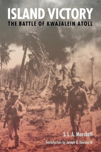 Island Victory: The Battle of Kwajalein Atoll (Paperback)