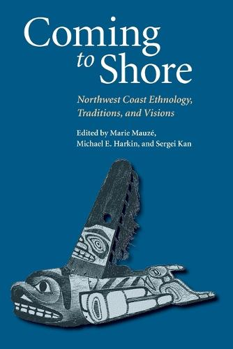 Coming to Shore: Northwest Coast Ethnology, Traditions, and Visions (Paperback)