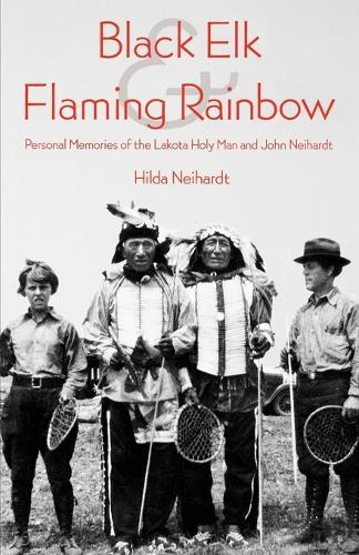 Black Elk and Flaming Rainbow: Personal Memories of the Lakota Holy Man and John Neihardt (Paperback)
