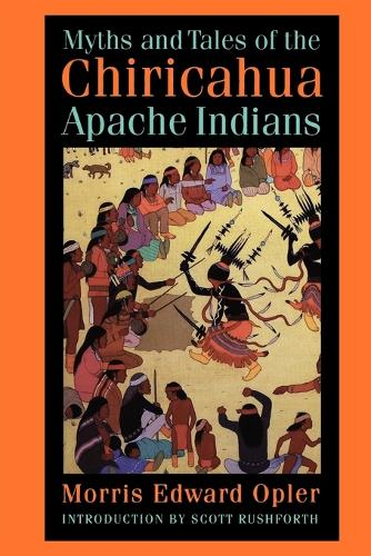 Myths and Tales of the Chiricahua Apache Indians - Sources of American Indian Oral Literature (Paperback)