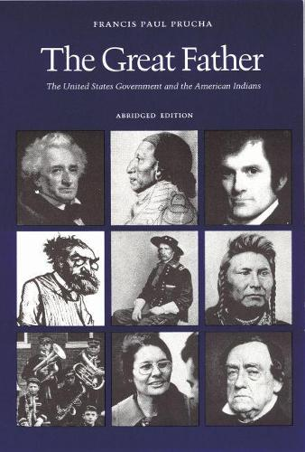 The Great Father: The United States Government and the American Indians (Abridged Edition) (Paperback)