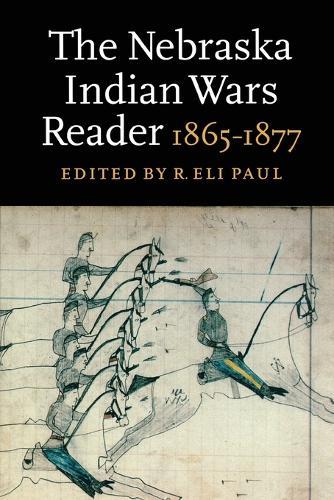 The Nebraska Indian Wars Reader: 1865-1877 (Paperback)