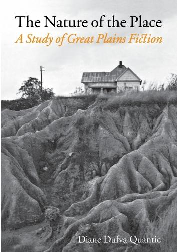 The Nature of the Place: A Study of Great Plains Fiction (Paperback)