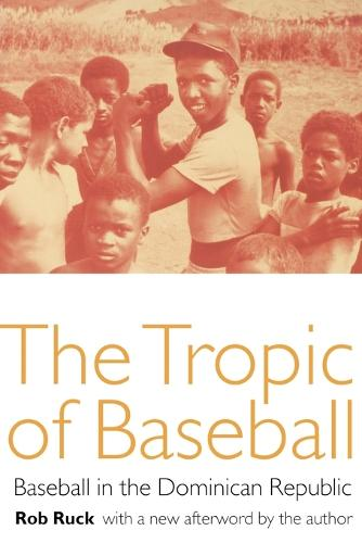 The Tropic of Baseball: Baseball in the Dominican Republic (Paperback)